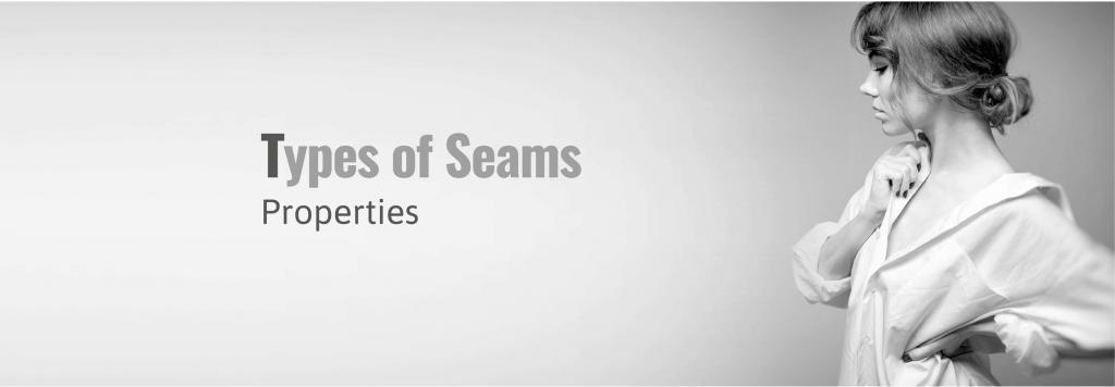 Types of Seams Properties