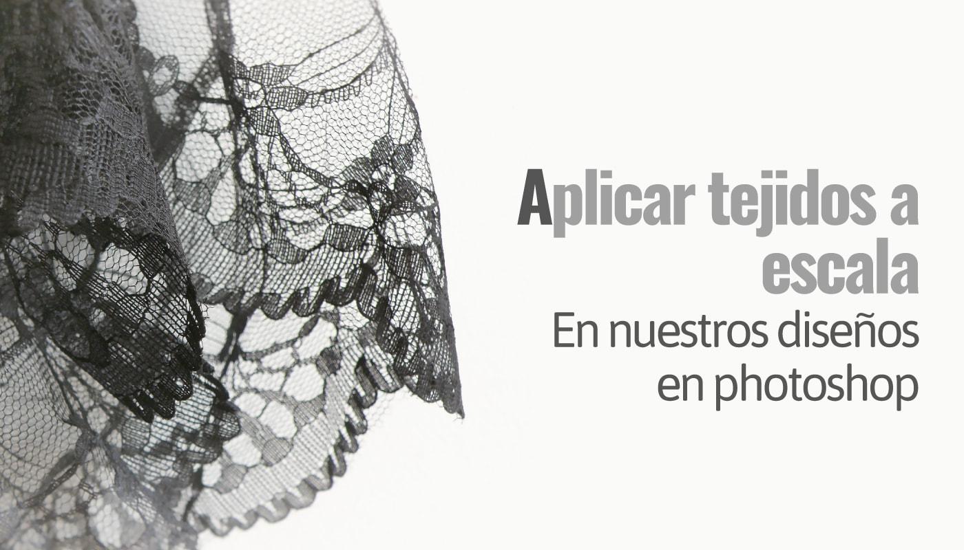 Aplicar tejidos a escala en nuestros diseños en photoshop