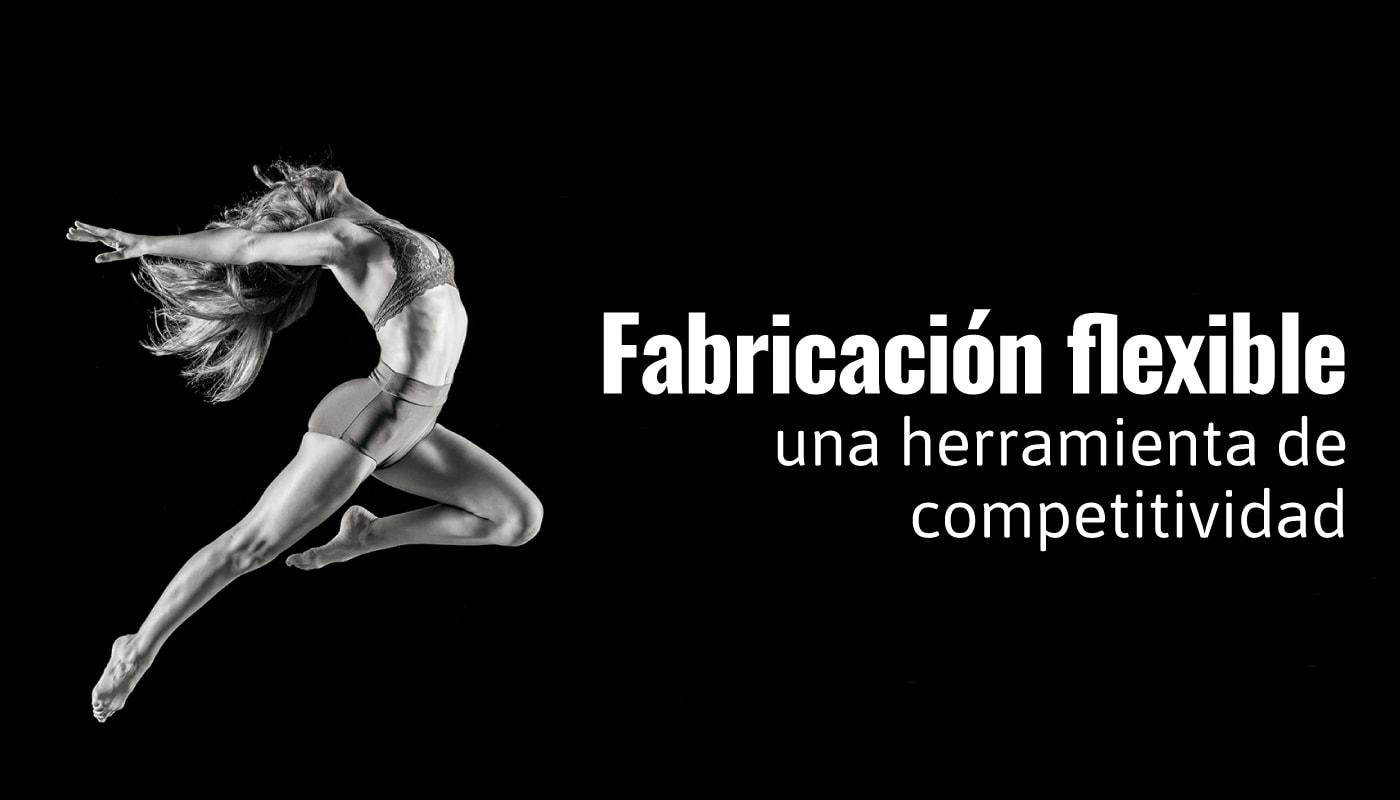 Fabricación flexible. Una herramienta de competitividad