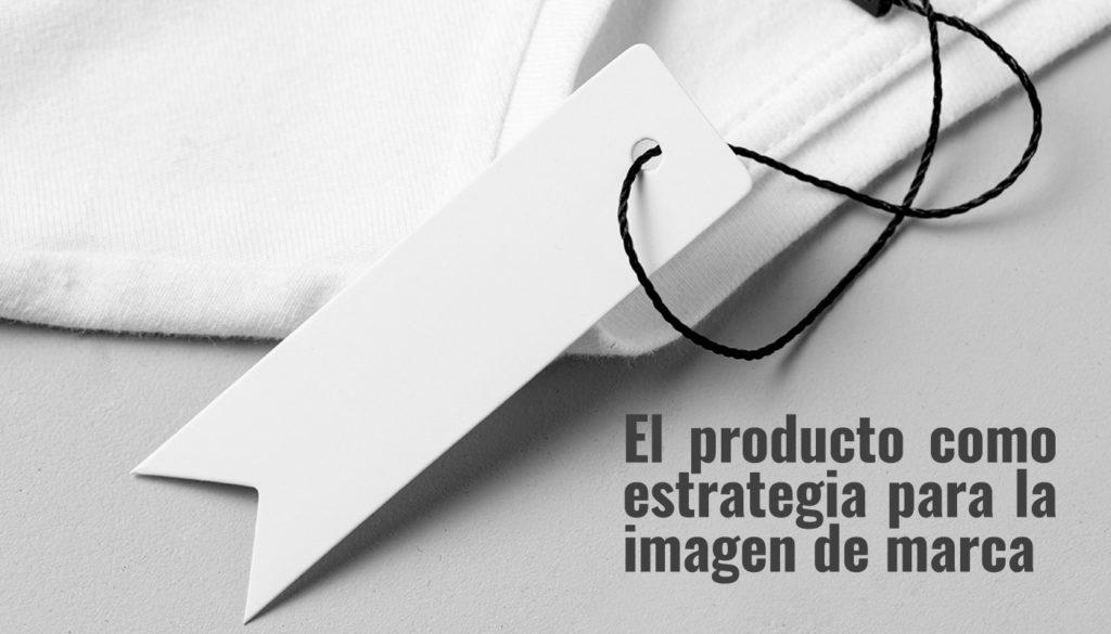 El producto como estrategia para la imagen de marca